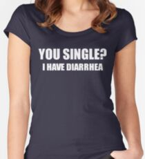 You Single? I Have Diarrhea Funny Design Women's Fitted Scoop T-Shirt