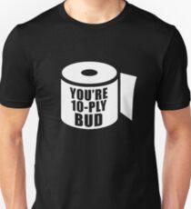 You're 10 Ply Bud T-Shirt Funny  Unisex T-Shirt