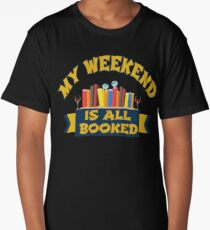 My weekend is all booked  Long T-Shirt