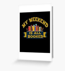 My weekend is all booked  Greeting Card