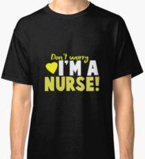 Don't Worry I'm A Nurse Art Design Classic T-Shirt