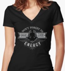Don't Forget To Share Good Energy - Positive Motivational Yoga Unisex Design Women's Fitted V-Neck T-Shirt
