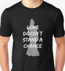 Love doesn't stand a chance T-Shirt