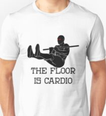 The floor is Cardio T-Shirt