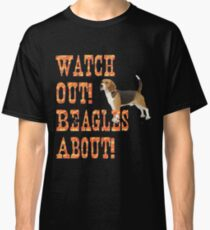 Watch Out! Beagles About! Classic T-Shirt