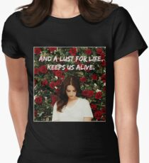 And a lust for life keeps us alive  T-Shirt