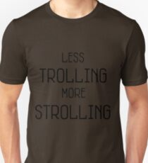 LESS TROLLING MORE STROLLING  T-Shirt