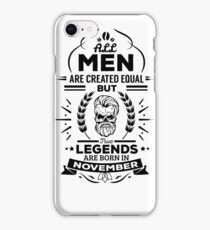 All Men Are Created Equal But Legends Are Born In November - Birthday Gift  iPhone Case/Skin