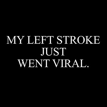 My Left Stroke Just Went Viral (BLACK) by AlanPun