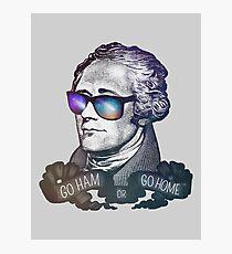 Hamilton: Go Ham or Go Home! Photographic Print