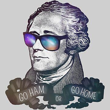 Hamilton: Go Ham or Go Home! by riotinlights