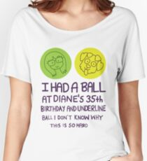 I Had a Ball Women's Relaxed Fit T-Shirt
