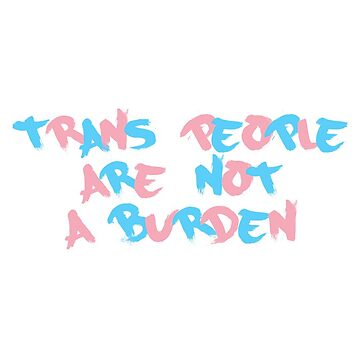 trans people are not a burden by seldom