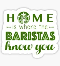 Home Is Where The Baristas Know You Sticker