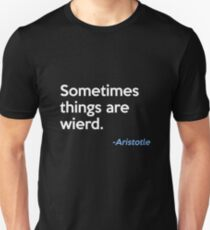 Sometimes Things Are Wierd T-Shirt
