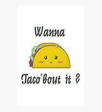 Wanna taco'bout it? Photographic Print
