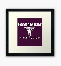 DENTAL ASSISTANT . PAID TO BE IN YOUR GRILL. Framed Print