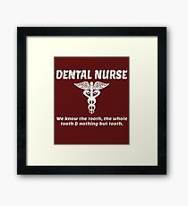 DENTAL NURSE. WE KNOW THE TOOTH, THE WHOLE TOOTH & NOTHING BUT TOOTH. Framed Print