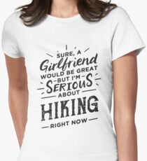 Sure a Girlfriend Would Be Great - Serious About Hiking Right Now - Funny Hiker  T-Shirt