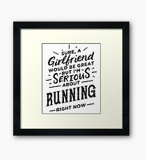 Sure a Girlfriend Would Be Great - Serious About Running Right Now - Funny Runner  Framed Print