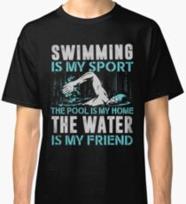 Swimming is my sport the pool is my home the water is my friend -T-shirts & Hoodies Classic T-Shirt