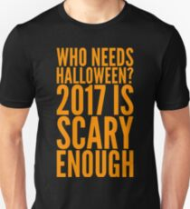 who needs halloween? 2017 is scary enough T-Shirt