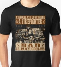 Being A Firefighter Dad Is Way Cooler  T-Shirt