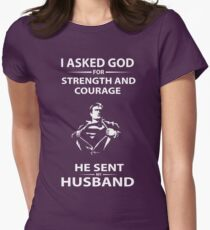 I asked God for strength and courage He sent my Husband T-Shirt