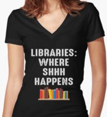 LIBRARIES WHERE SHHH HAPPENS Women's Fitted V-Neck T-Shirt