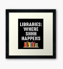 LIBRARIES WHERE SHHH HAPPENS Framed Print