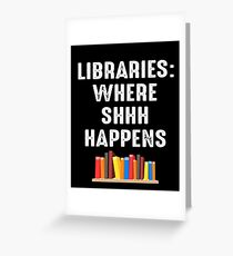 LIBRARIES WHERE SHHH HAPPENS Greeting Card