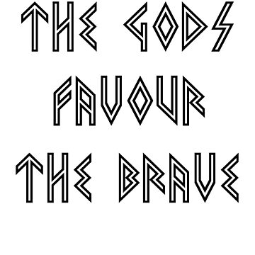 The gods favour the brave by MissLuluBee
