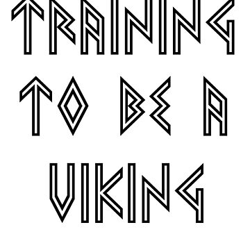 Training to be a Viking work out shirt by MissLuluBee