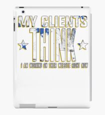 My Clients Think I'm Working Art Design For Web Designers iPad Case/Skin