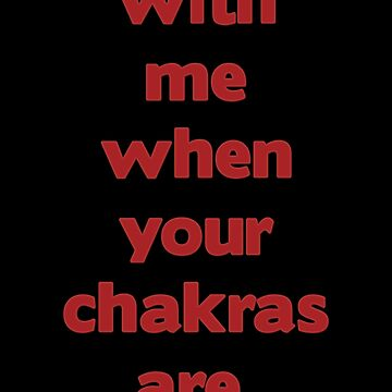 Fuck With Me When your Chakras are Aligned by foggynotion