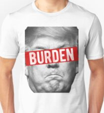 Trump is the burden T-Shirt