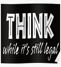 Think While it's still legal  Poster