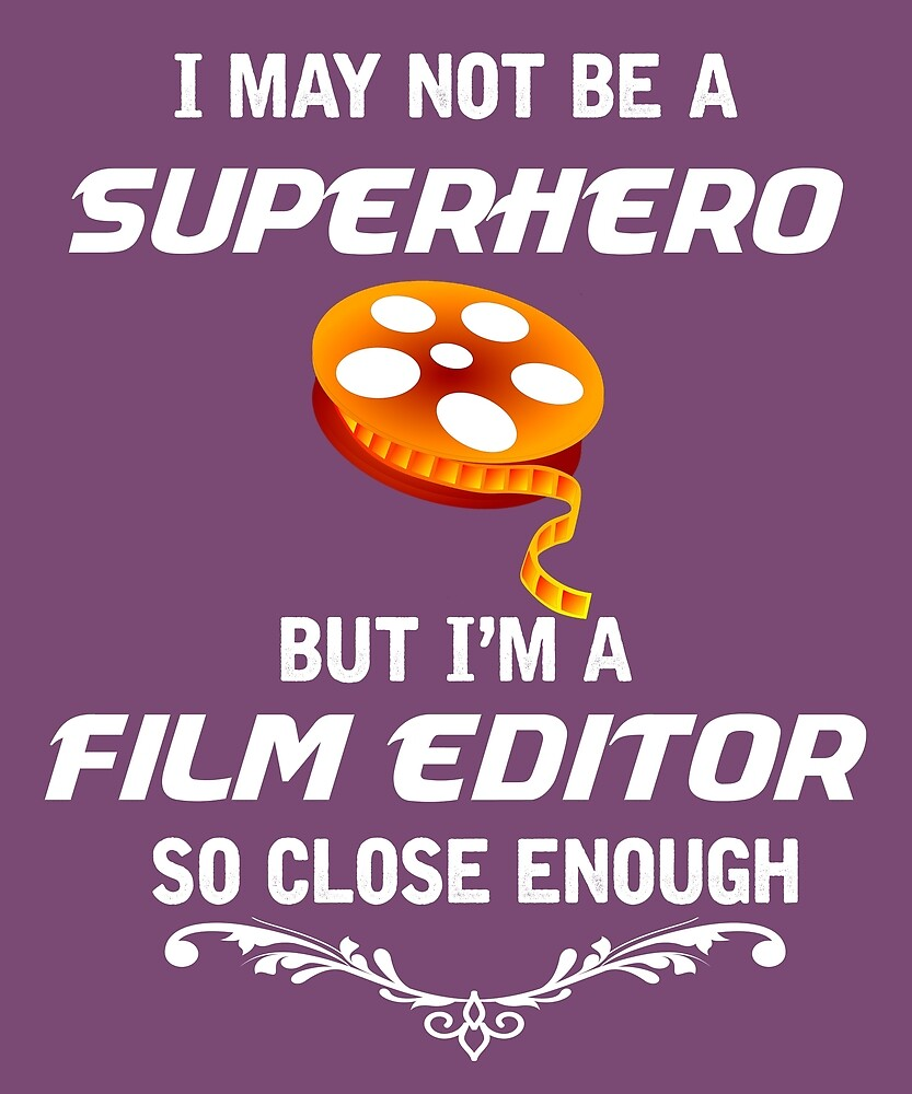Not Superhero But Film Editor  by AlwaysAwesome