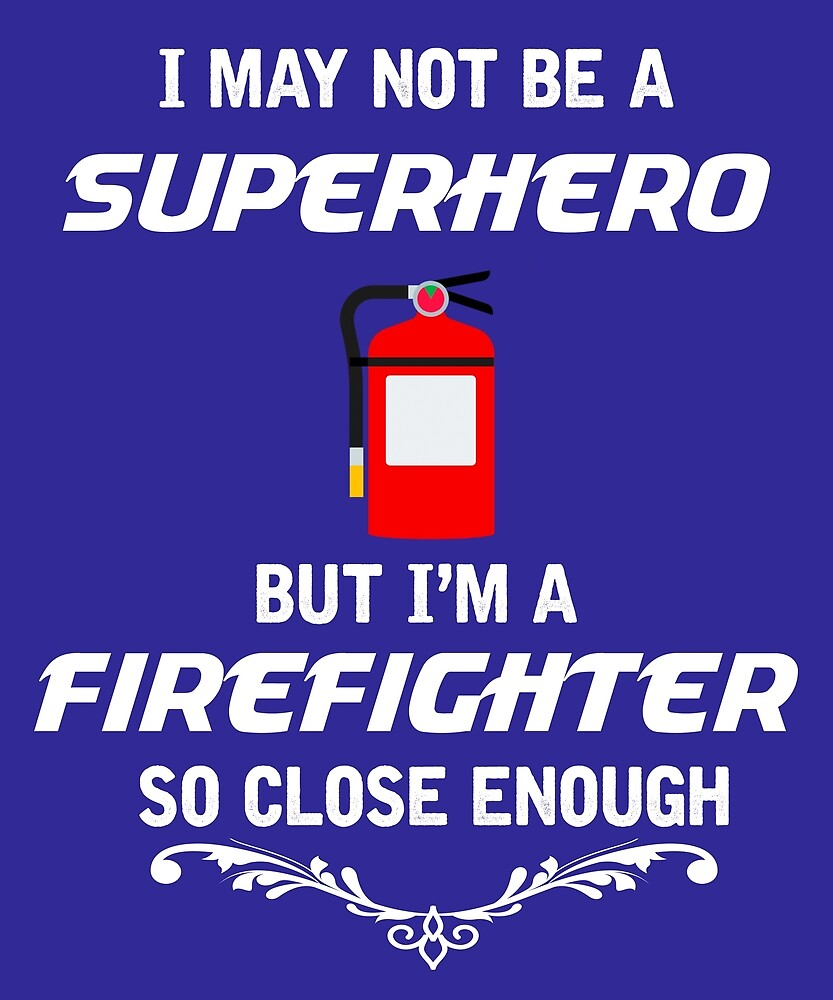 Not Superhero But Firefighter  by AlwaysAwesome