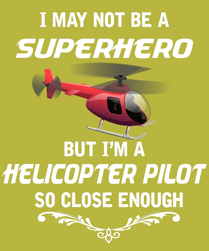 Not Superhero But Helicopter Pilot  by AlwaysAwesome
