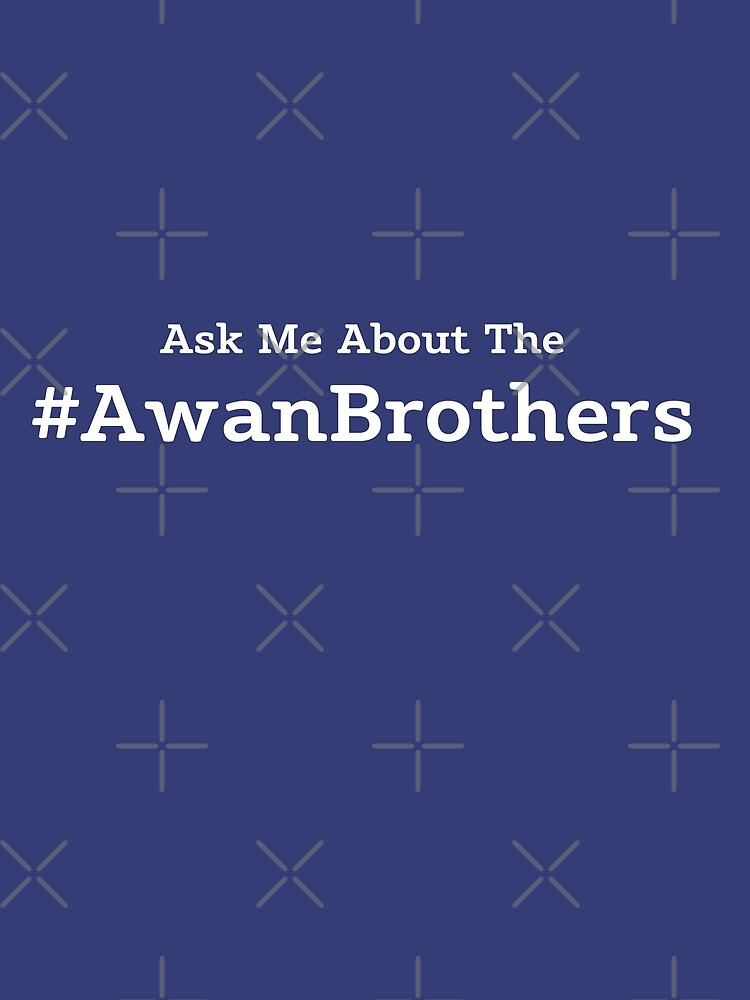 Ask Me About the Awan Brothers by CentipedeNation