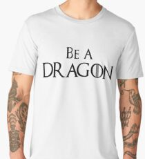Be A Dragon - GoT Inspired design - The Great Game Men's Premium T-Shirt