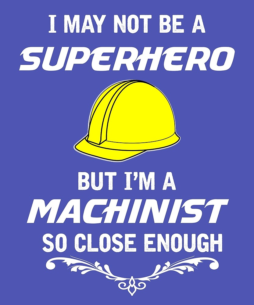 Not Superhero But Machinist  by AlwaysAwesome