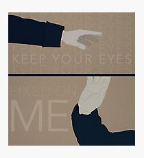 Keep Your Eyes Fixed On Me Photographic Print