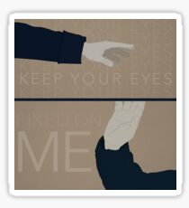 Keep Your Eyes Fixed On Me Sticker