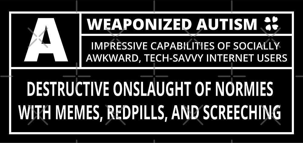 Weaponized Autism by CentipedeNation