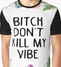 BITCH DON'T KILL MY VIBE Graphic T-Shirt