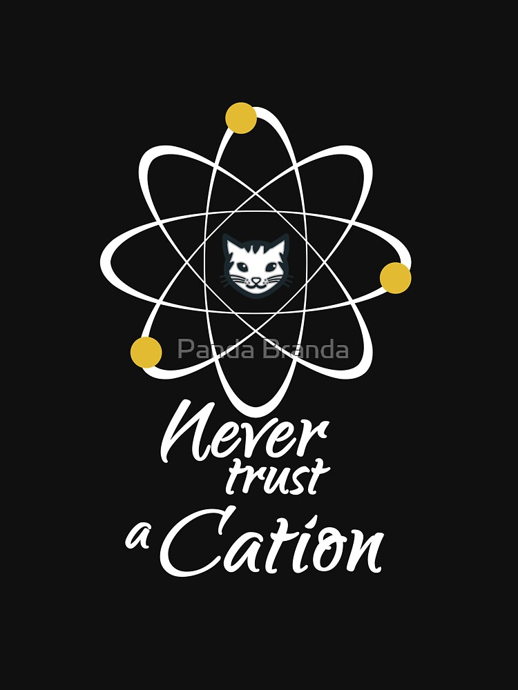 Never Trust A Cation Art Design by CrusaderStore