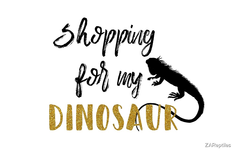 Shopping for my Dinosaur - classy by ZAReptiles