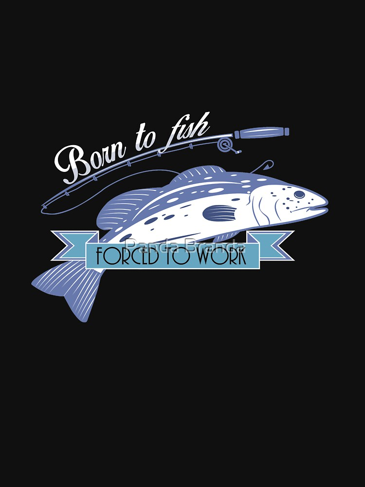 Born To Fish Art Design by CrusaderStore